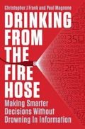 Drinking from the Fire Hose : Making Smarter Decisions Without Drowning in Information