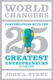 World Changers: Conversations with the 25 Greatest Entrepreneurs of Our Time