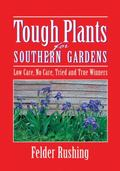 Tough Plants for Southern Gardens Low Care, No Care, Tried and True Winners