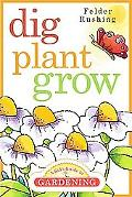 Dig, Plant, Grow A Kids Guide to Gardening