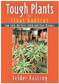 Tough Plants for Texas Gardens: Low Care, No Care, Tried and True Winners (Tough Plants)