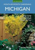 Michigan Month-By-Month Gardening : What to Do Each Month to Have a Beautiful Garden All Year