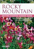 Rocky Mountain Getting Started Garden Guide : Grow the Best Flowers, Shrubs, Trees, Vines an...