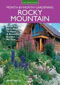 Rocky Mountain Month-By-Month Gardening : What to Do Each Month to Have a Beautiful Garden A...