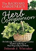 Backyard Gardener's Herb Companion : The Culinary, Medicinal, and Preventive Qualities of th...