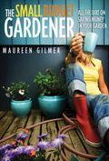 Small Budget Gardener: All the Dirt on Saving Money in Your Garden
