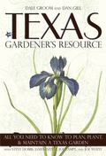 Texas Gardener's Resource: All You Need to Know to Plan, Plant, and Maintain a Texas Garden ...