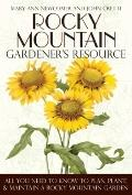 Rocky Mountain Gardener's Resource: All You Need to Know to Plan, Plant, & Maintain a Rocky ...