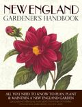New England Gardener's Handbook : All You Need to Know to Plan, Plant and Maintain a New Eng...