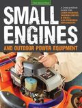 Small Engines and Outdoor Power Equipment : A Care and Repair Guide - Lawnmowers * Chainsaws...