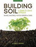 Building Soil: a down-To-Earth Approach : Natural Solutions for Better Gardens and Yards