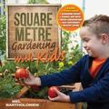 Square Metre Gardening with Kids : Learn Together: Gardening Basics * Science and Math * Wat...