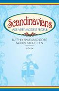 Scandinavians Are Very Modest People But They Have Much To Be Modest About, Then