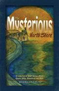 The Mysterious North Shore: A Collection of Short Stories About Ghosts, UFOs, Shipwrecks and...