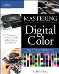 Mastering Digital Color A Photographer's and Artist's Guide to Controlling Color