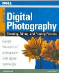 Dell Guide to Digital Photography Shooting, Editing, And Printing Pictures