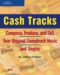 Cash Tracks Compose, Produce, and Sell Your Original Soundtrack Music and Jingles