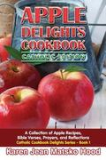 Apple Delights Cookbook, Catholic Edition : A Collection of Apple Recipes