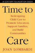 Time to Care Redesigning Child Care to Promote Education, Support Families, and Build Commun...