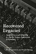 Recovered Legacies Authority and Identity in Early Asian American Literature