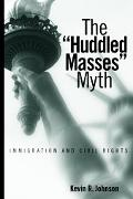 Huddled Masses Myth Immigration and Civil Rights