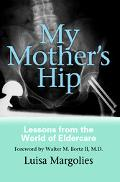 My Mother's Hip Lessons from the World of Eldercare
