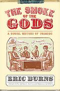Smoke of the Gods A Social History of Tobacco