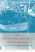 Vietnamese American 1.5 Generation Stories of War, Revolution, Flight, And New Beginnings