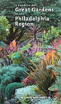 Guide to the Great Gardens of the Philadelphia Region