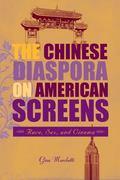 Chinese Diaspora on American Screens : Race, Sex, and Cinema