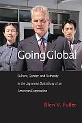 Going Global: Culture, Gender, and Authority in the Japanese Subsidiary of an American Corpo...