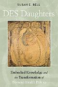 DES Daughters, Embodied Knowledge, and the Transformation of Women's Health Politics in the ...