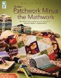 Patchwork Minus the Mathwork: A Quilter's Guide to Planning and Buying Fabrics without a Deg...