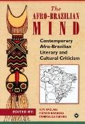 Afro-Brazilian Mind Contemporary Afro-Brazilian Literary and Cultural Criticism