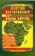 The Rise of Elective Dictatorship and the Erosion of Social Capital: Peace, Development, and...