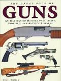Great Book Of Guns An Illustrated History Of Military, Sporting, And Antique Firearms