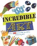 Incredible Art: Over 200 Ideas For Creating Amazing Art