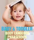 Baby & Toddler Body Lang. Phrasebook