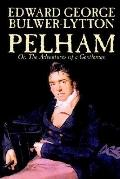 Pelham Or, the Adventures of a Gentleman