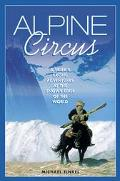 Alpine Circus A Skier's Exotic Adventures at the Snowy Edge of the World