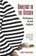 Barefoot in the Kitchen The Pregnancy Survival Cookbook