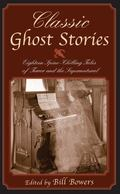 Classic Ghost Stories Eighteen Spine-Chilling Tales of Terror and the Supernatural