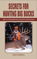 Secrets for Hunting Big Bucks How to Take Whitetails in Heavily Hunted Areas