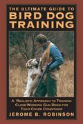 Ultimate Guide to Bird Dog Training A Realistic Approach to Training Close-Working Gun Dogs ...