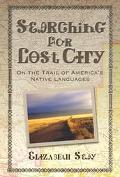 Searching for Lost City On the Trail of America's Native Languages