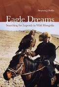 Eagle Dreams Searching for Legends in Wild Mongolia