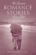 Greatest Romance Stories Ever Told Seventeen Unforgettable Love Stories