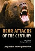 Bear Attacks Of The Century True Stories of Courage and Survival