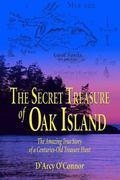 Secret Treasure of Oak Island The Amazing True Story of a Centuries-Old Treasure Hunt