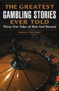 Greatest Gambling Stories Ever Told Thirty One Tales of Risk and Reward